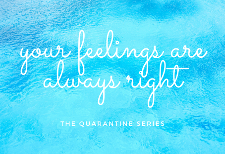 Your feelings are always right
