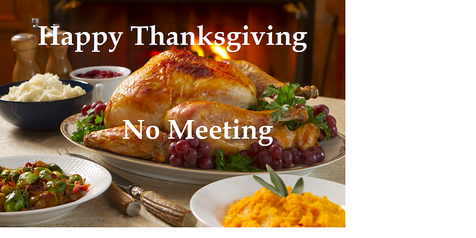 NO MEETING - Thanksgiving. Enjoy your family and friends