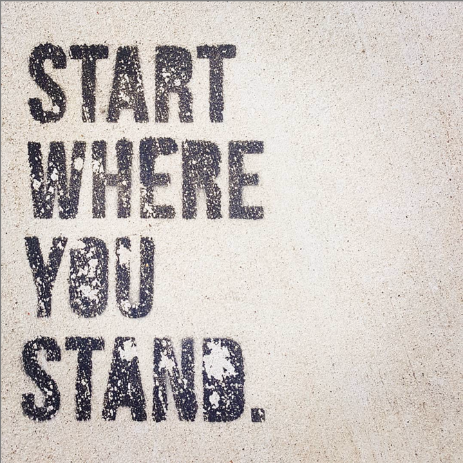 Start where you stand.