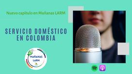 Podcast Capítulo 7: Servicio doméstico en Colombia