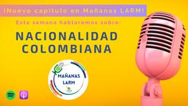 Podcast Capítulo 2: Nacionalidad Colombiana