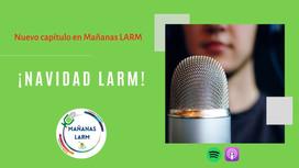 Podcast Capítulo 15:                                                ¡Navidad LARM!