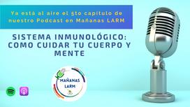 Podcast Capítulo 5: Sistema inmunológico: Como cuidar tu cuerpo y mente