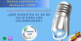 Podcast Capítulo 3: ¿Qué significa el 20 de Julio para los colombianos?