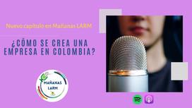 Podcast Capítulo 10:                       ¿Cómo se crea una empresa en Colombia?