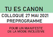 COLLOQUE TU ES CANON. POUR UN MANIFESTE DE LA MODE INCLUSIVE 27 MAI 2021 - PREPROGRAMME