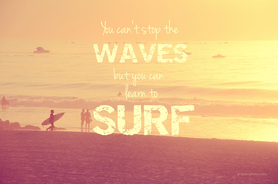 You-cant-stop-the-waves-but-you-can-learn-to-surf.-4