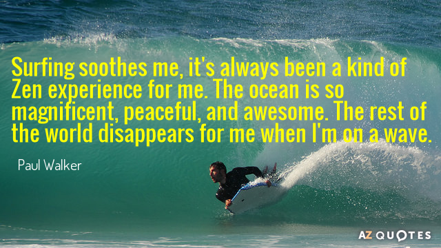 Quotation-Paul-Walker-Surfing-soothes-me-it-s-always-been-a-kind-of-30-55-96