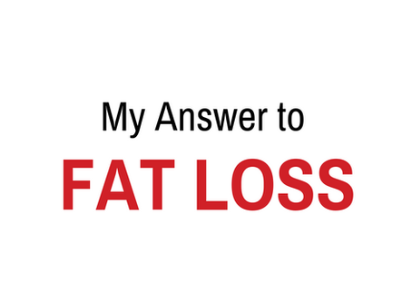 My answer to fat loss