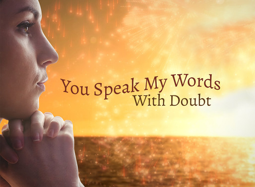 You Speak My Words With Doubt