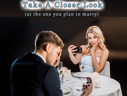 Take A Closer Look (at the one you plan to marry)