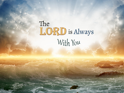 The Lord Is Always With You