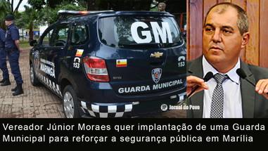 SEGURANÇA: Vereador Júnior Moraes quer implantação de Guarda Municipal em Marília