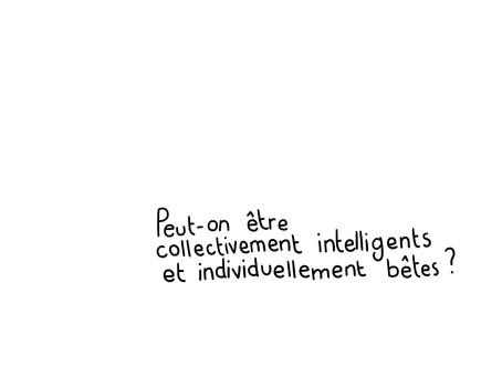 Pouvons-nous être collectivement intelligents et individuellement bêtes ?