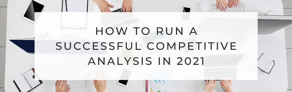 How to run a successful Competitive Analysis in 2021