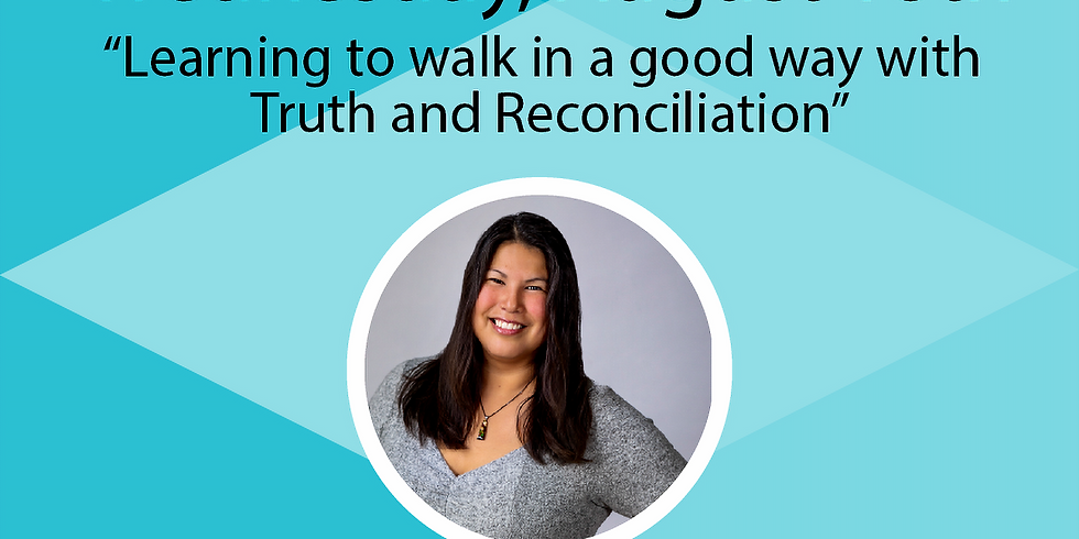 """Women in Leadership presents """"Learning to walk in a good way with Truth and Reconciliation"""""""