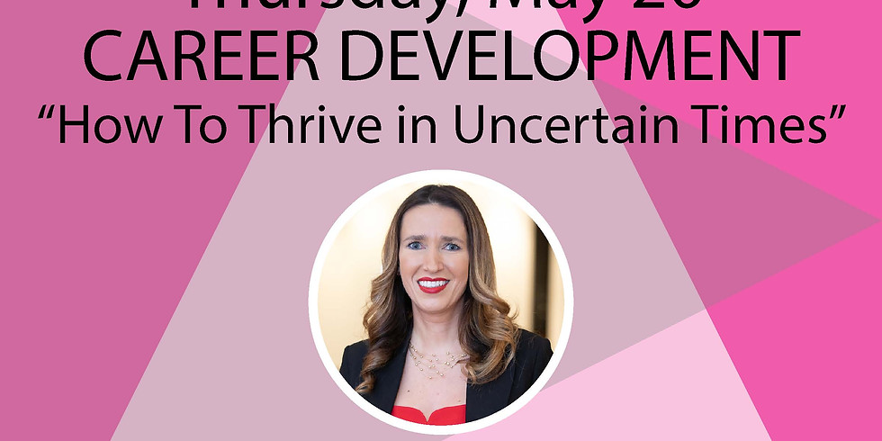 """Career Development:  """"How To Thrive in Uncertain Times"""""""