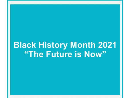 """Black History Month 2021 - """"The Future is Now"""""""
