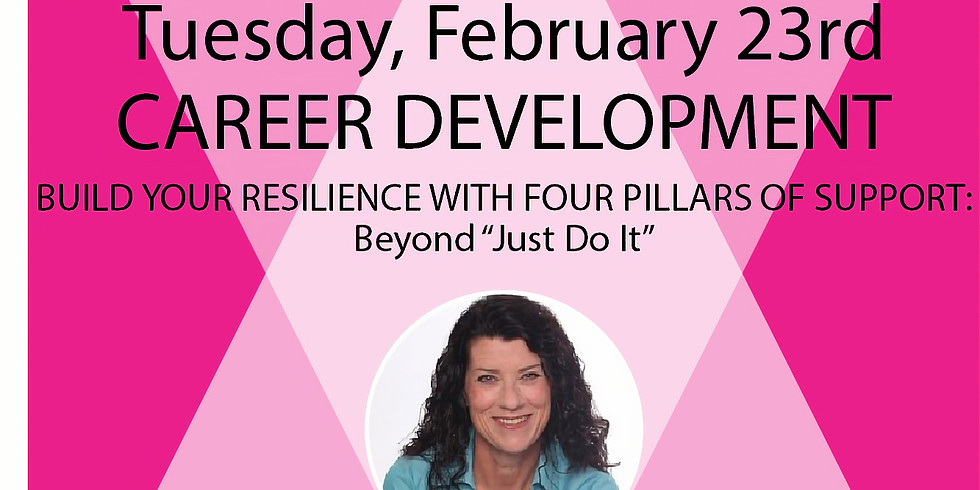 """Career Development Workshop: Build Your Resilience with Four Pillars of Support: Beyond """"Just Do It"""""""
