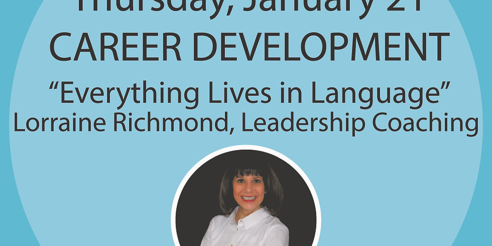 Career Development Series:  Everything Lives in Language: Dirty little words that sabotage the female influence.