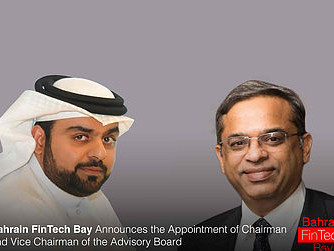Bahrain FinTech Bay Announces the Appointment of Chairman and Vice Chairman of the Advisory Board