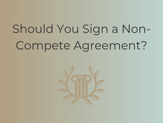 Should You Sign a Non-Compete Agreement?