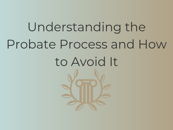 Understanding the Probate Process and How to Avoid It