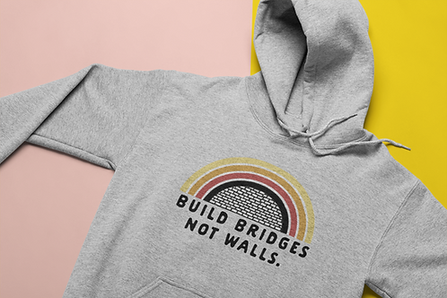 Build Bridges Not Walls Hoodie - Pro Immigrant Political Hoodie