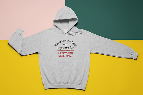 Hope for the Best but Prepare for a Dystopian Nightmare Hoodie