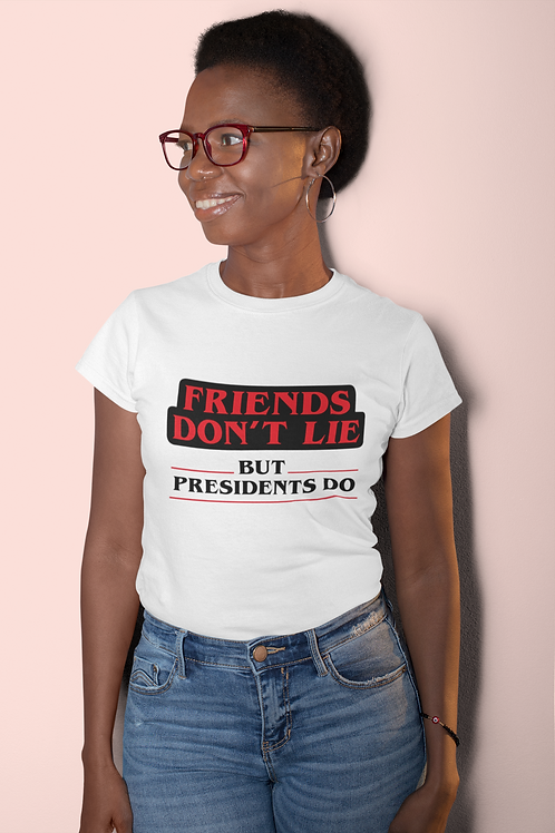 Friends Don't Lie but Presidents Do - Stranger Things Anti-Trump Womens Tee