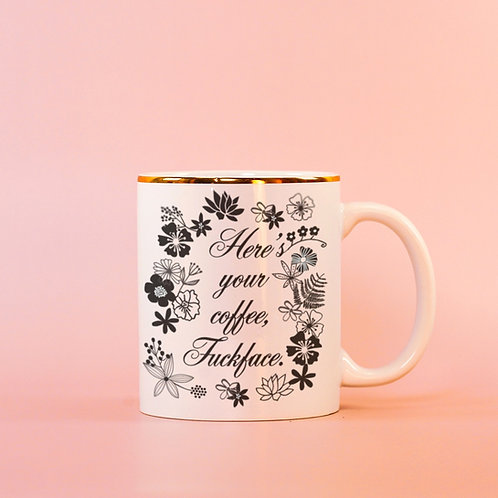 Here's Your Coffee Fuckface Rude Go Fuck Yourself Coffee Mug