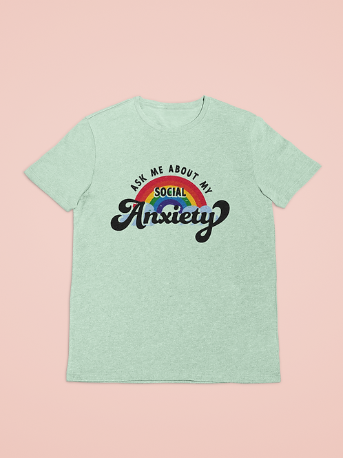 """""""Ask Me About my Social Anxiety"""" T-Shirt - Mens/Unisex 100% Cotton"""