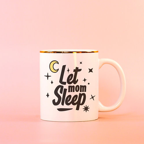 Let Mom Sleep Cute and Funny Mothers Day Camp Mug