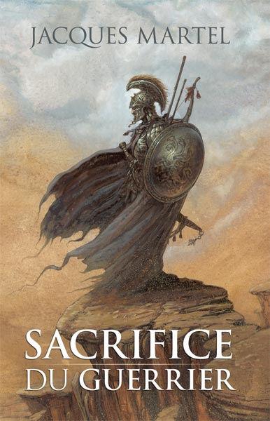 Sacrifice du Guerrier - Tome 1/2, un roman d'heroic fantasy de Jacques Martel