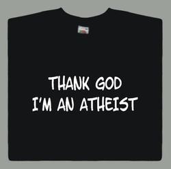 Thank God, I'm an Atheist T-Shirt