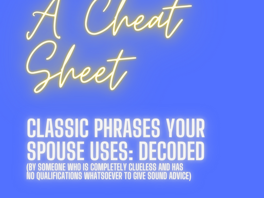 Classic Phrases your spouse uses: decoded(BY SOMEONE COMPLETELY CLUELESS)