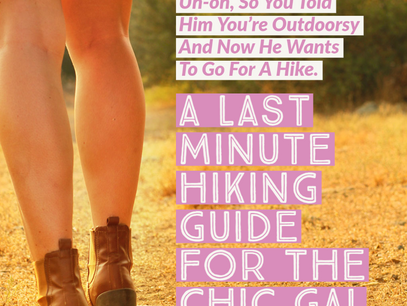 Uh-oh, So You Told Him You're Outdoorsy And Now He Wants To Go For A Hike.