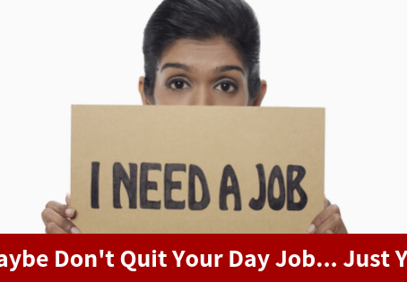 Don't Quit Your Day Job Just Yet