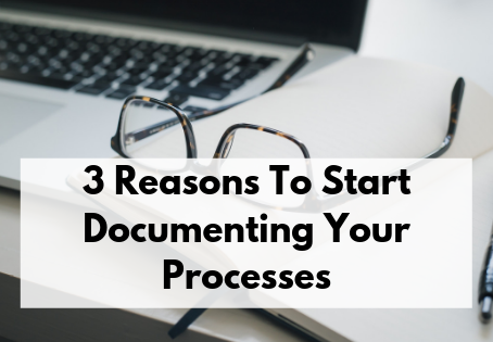 3 Reasons To Start Documenting Your Processes
