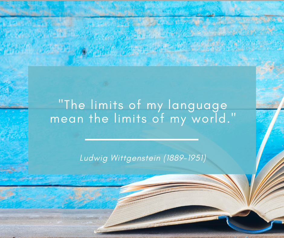 """""""The limits of my language mean the limits of my world"""""""