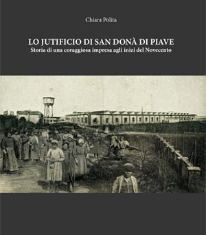 Lo Jutificio di San Donà di Piave. Storia di una coraggiosa impresa agli inizi del Novecento