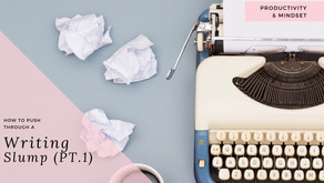 How To Push Through A Writing Slump (Part 1)