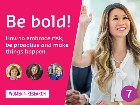 Webinar #7: Be bold! How to embrace risk, be proactive and make things happen