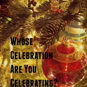 Whose Celebration Are You Celebrating?