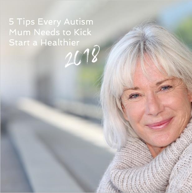 5 Tips Every Autism Mum Needs to Kickstart a Healthier 2018