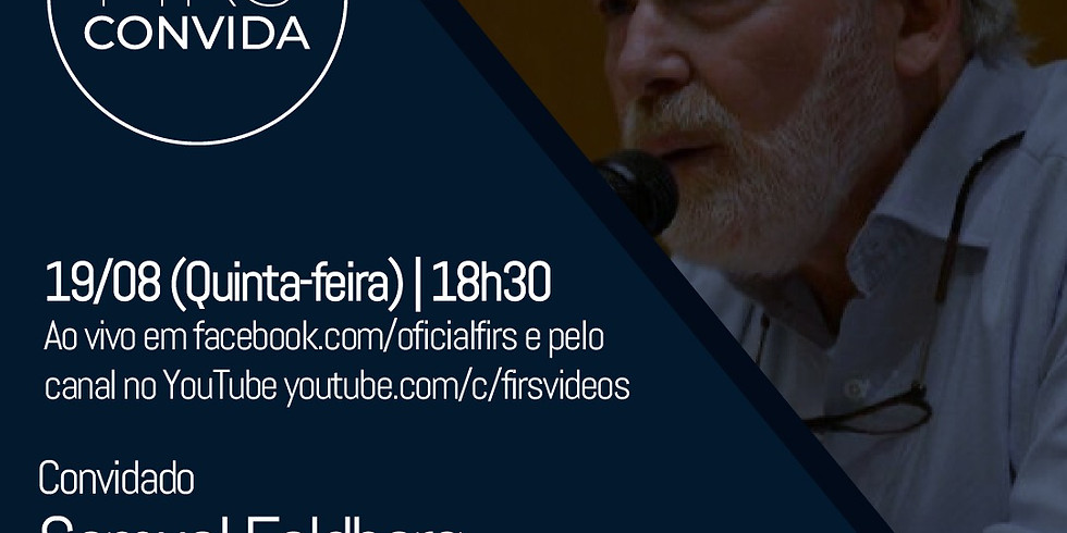 FIRS CONVIDA SAMUEL FELDBERG