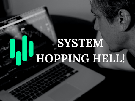 Trading System Hopping: The Surefire Road to Madness