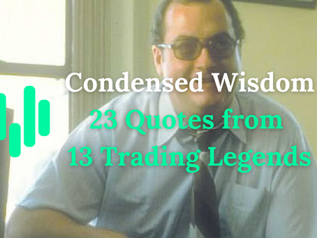 Condensed Wisdom - 23 Quotes from 13 Trading Legends