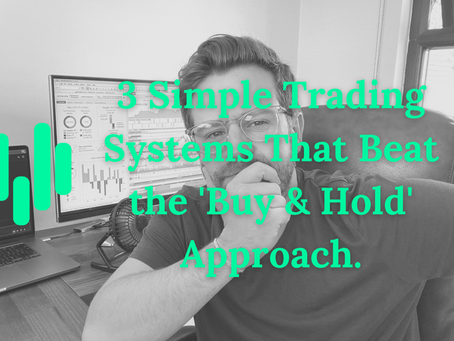3 Simple Trading Systems That Beat the 'Buy & Hold' Approach.