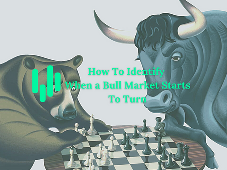 How To Identify When a Bull Market Starts To Turn